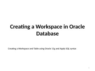 6_Creating a Workspace and Table using Oracle 11g and Apply SQL syntax.pptx