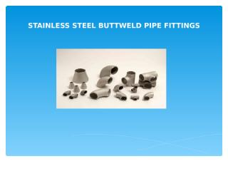 STAINLESS STEEL BUTTWELD PIPE FITTINGS.ppt