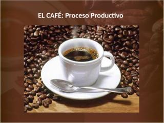 Proceso productivo Café.pptx