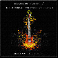 CANON IN D MEDLEY (CLASSICAL TO ROCK VERSION).mp3