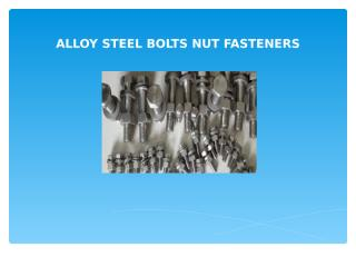 ALLOY STEEL BOLTS NUT FASTENERS.ppt