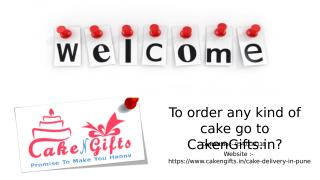 To order any kind of cake go to CakenGifts.in.pptx