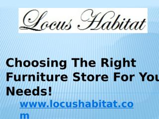 Choosing The Right Furniture Store For Your Needs! (1).pptx