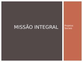 93a062fe_f00006e6_Missão_Integral_(1).pptx